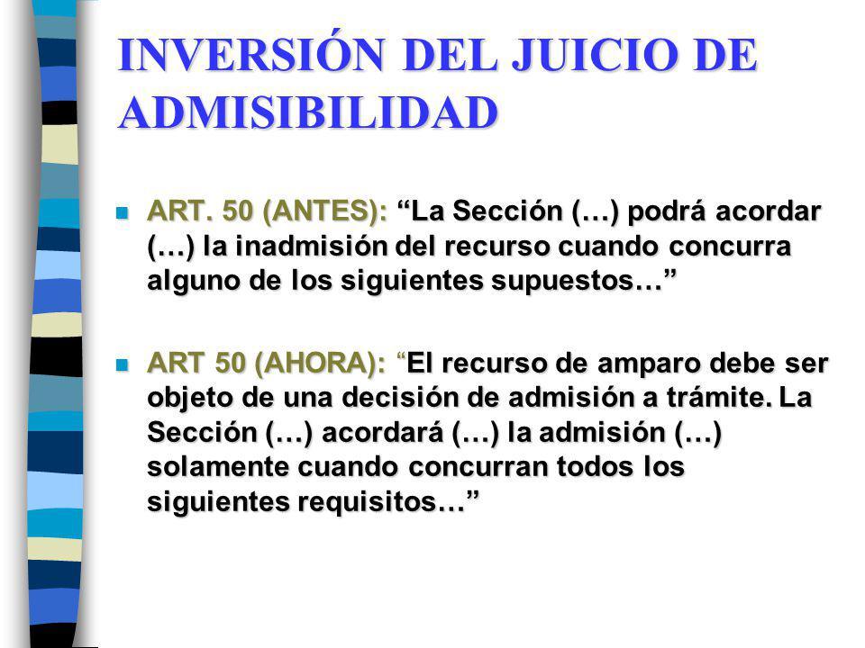 INVERSIÓN DEL JUICIO DE ADMISIBILIDAD n ART. 50 (ANTES): La Sección (…) podrá acordar (…) la inadmisión del recurso cuando concurra alguno de los sigu