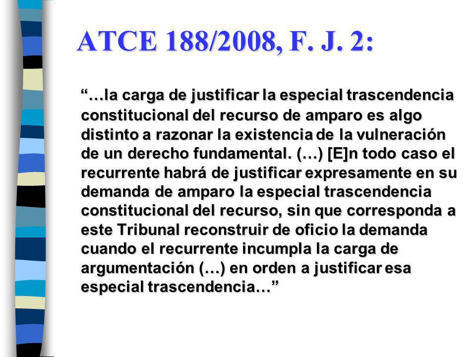 ATCE 188/2008, F. J. 2: …la carga de justificar la especial trascendencia constitucional del recurso de amparo es algo distinto a razonar la existenci