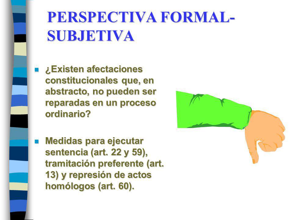 PERSPECTIVA FORMAL- SUBJETIVA n ¿Existen afectaciones constitucionales que, en abstracto, no pueden ser reparadas en un proceso ordinario? n Medidas p