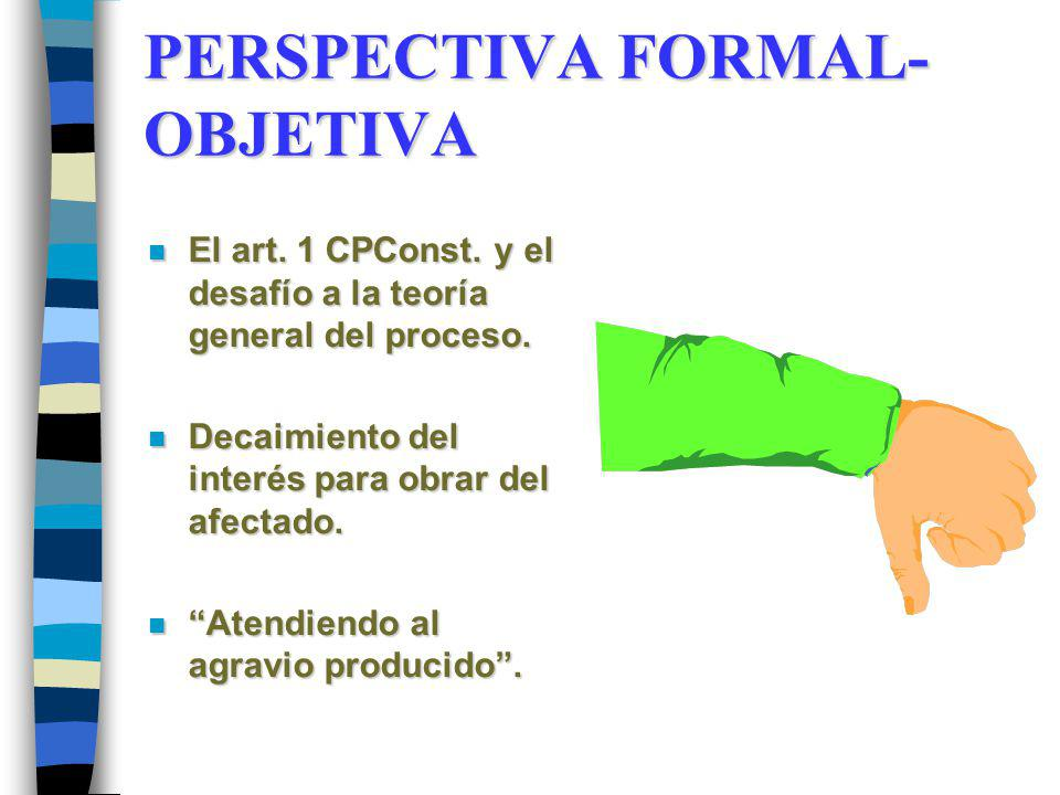 PERSPECTIVA FORMAL- OBJETIVA n El art. 1 CPConst.