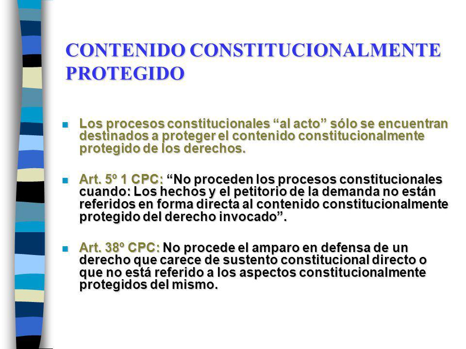 CONTENIDO CONSTITUCIONALMENTE PROTEGIDO n Los procesos constitucionales al acto sólo se encuentran destinados a proteger el contenido constitucionalmente protegido de los derechos.