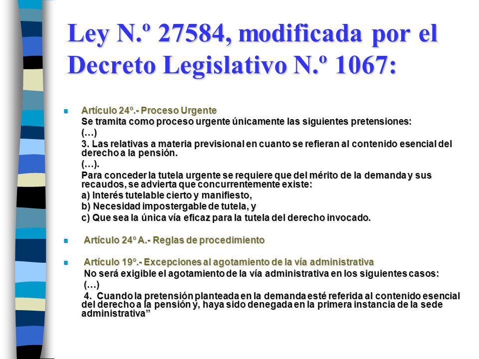 Ley N.º 27584, modificada por el Decreto Legislativo N.º 1067: n Artículo 24º.- Proceso Urgente Se tramita como proceso urgente únicamente las siguientes pretensiones: Se tramita como proceso urgente únicamente las siguientes pretensiones: (…) (…) 3.