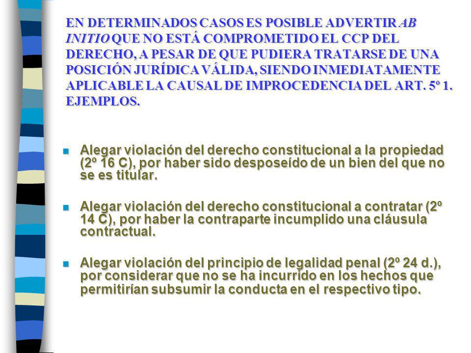 EN DETERMINADOS CASOS ES POSIBLE ADVERTIR AB INITIO QUE NO ESTÁ COMPROMETIDO EL CCP DEL DERECHO, POR TRATARSE DE UNA POSICIÓN JURÍDICA INVÁLIDA, SIENDO INMEDIATAMENTE APLICABLE LA CAUSAL DE IMPROCEDENCIA DEL ART.