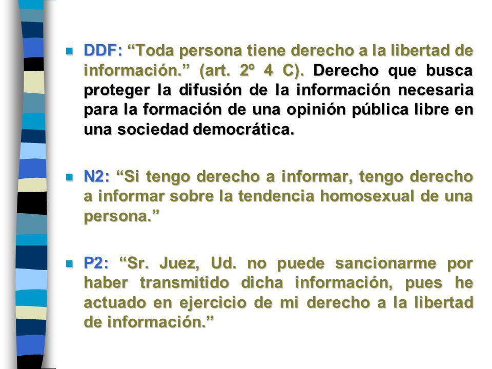 n DDF: Toda persona tiene derecho a la libertad de información. (art. 2º 4 C). Derecho que busca proteger la difusión de la información necesaria para
