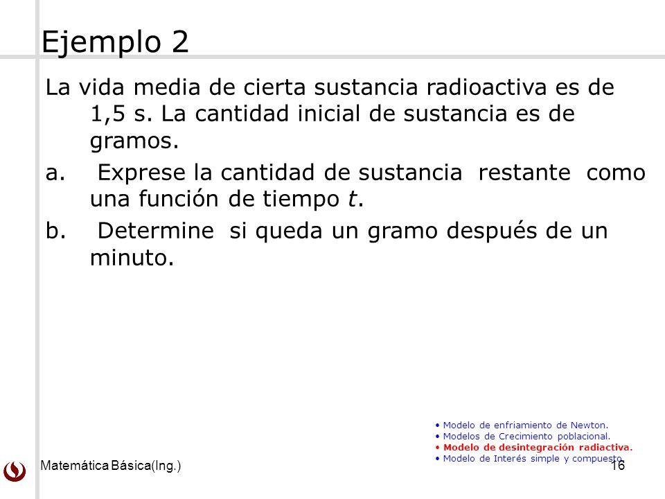 Matemática Básica(Ing.)16 La vida media de cierta sustancia radioactiva es de 1,5 s.