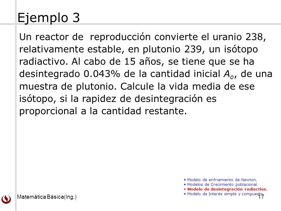Matemática Básica(Ing.)17 Un reactor de reproducción convierte el uranio 238, relativamente estable, en plutonio 239, un isótopo radiactivo.