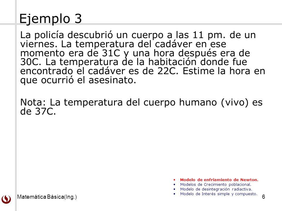 Matemática Básica(Ing.)6 Ejemplo 3 La policía descubrió un cuerpo a las 11 pm.