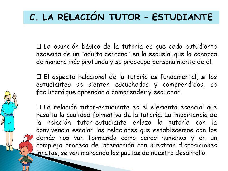 La asunción básica de la tutoría es que cada estudiante necesita de un adulto cercano en la escuela, que lo conozca de manera más profunda y se preocupe personalmente de él.