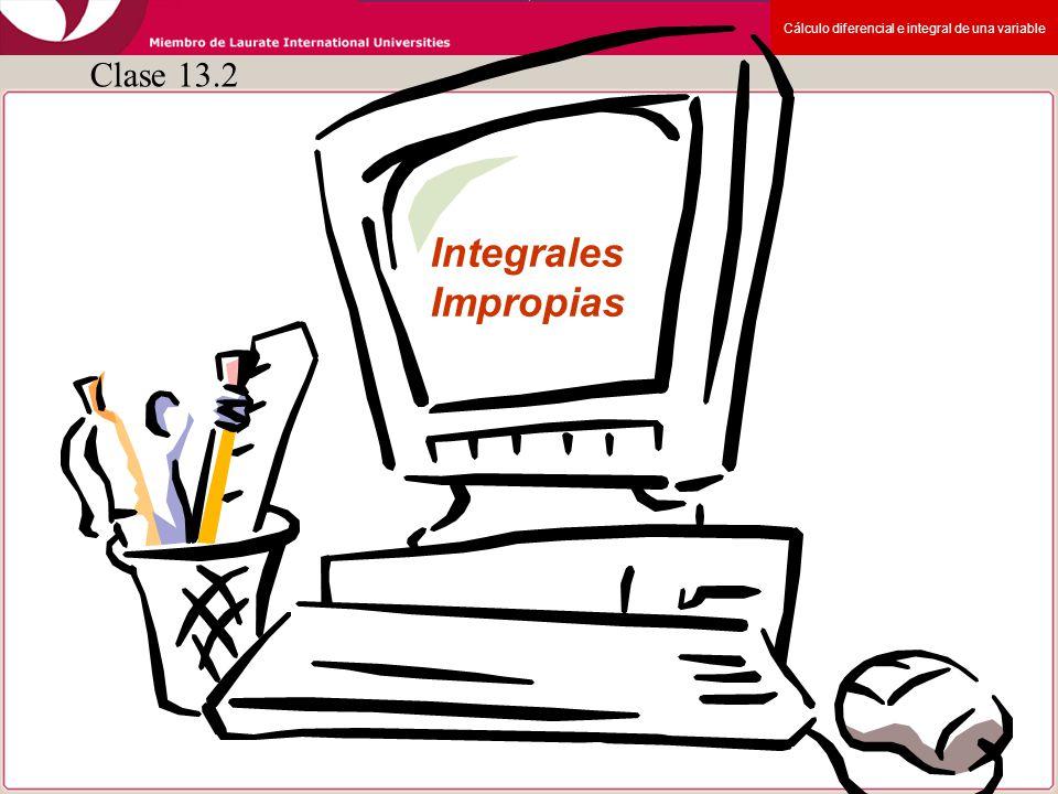 Cálculo diferencial e integral de una variable 1 Integrales Impropias Clase 13.2