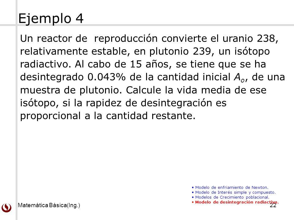 Matemática Básica(Ing.)22 Un reactor de reproducción convierte el uranio 238, relativamente estable, en plutonio 239, un isótopo radiactivo. Al cabo d