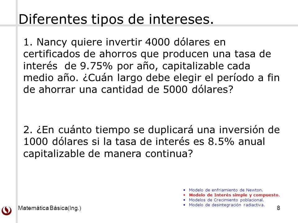 Matemática Básica(Ing.)8 2. ¿En cuánto tiempo se duplicará una inversión de 1000 dólares si la tasa de interés es 8.5% anual capitalizable de manera c