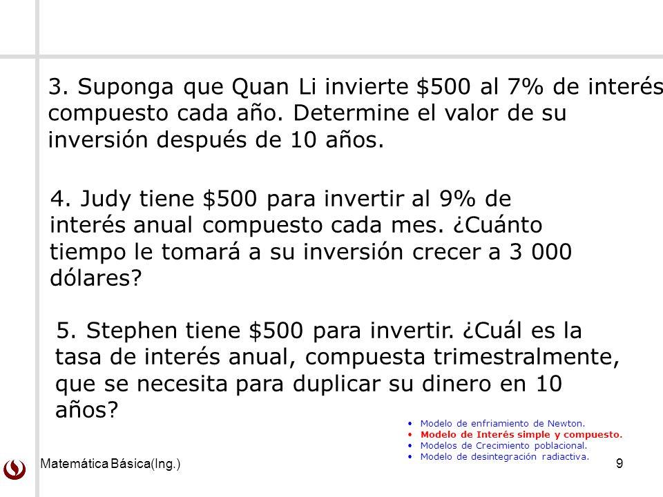 Matemática Básica(Ing.)9 4. Judy tiene $500 para invertir al 9% de interés anual compuesto cada mes. ¿Cuánto tiempo le tomará a su inversión crecer a