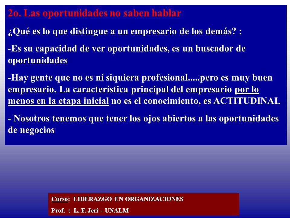 2o. Las oportunidades no saben hablar ¿Qué es lo que distingue a un empresario de los demás? : -Es su capacidad de ver oportunidades, es un buscador d