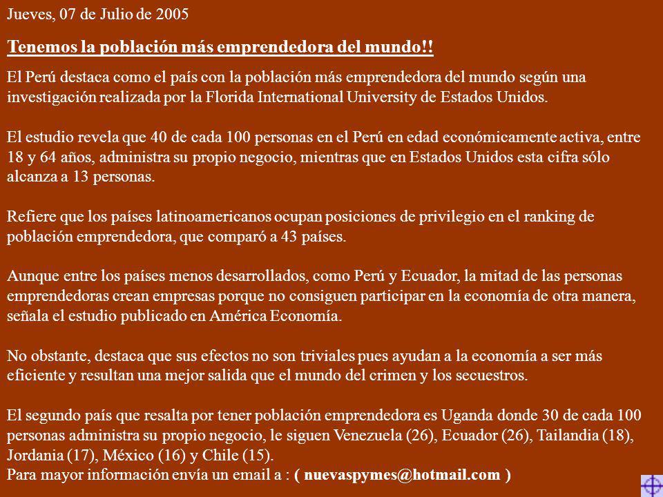 Jueves, 07 de Julio de 2005 Tenemos la población más emprendedora del mundo!! El Perú destaca como el país con la población más emprendedora del mundo