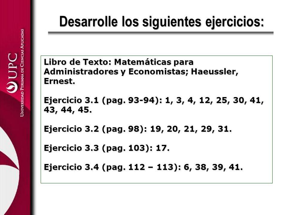 Desarrolle los siguientes ejercicios: Libro de Texto: Matemáticas para Administradores y Economistas; Haeussler, Ernest. Ejercicio 3.1 (pag. 93-94): 1