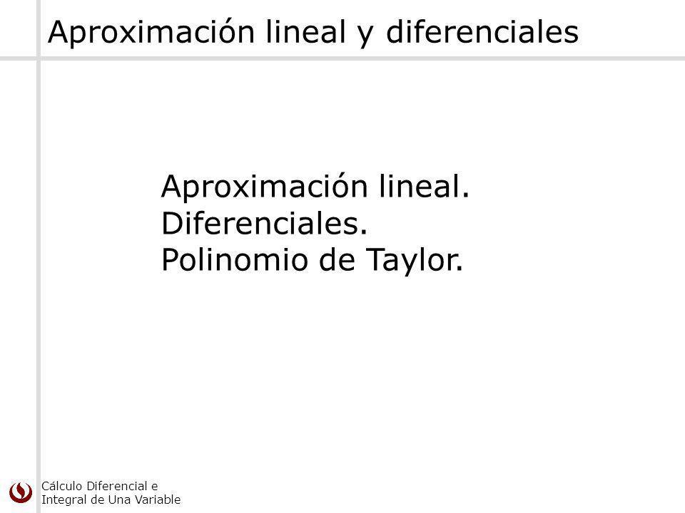Cálculo Diferencial e Integral de Una Variable Aproximación lineal y diferenciales Aproximación lineal.