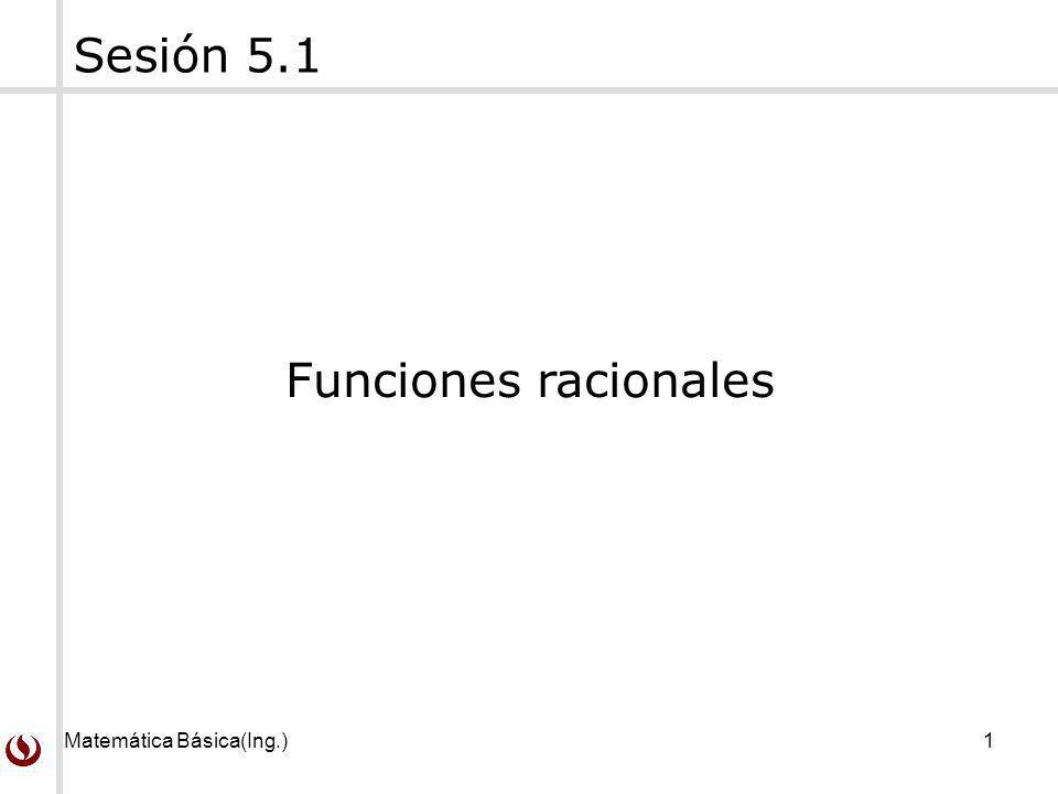 Matemática Básica(Ing.)1 Sesión 5.1 Funciones racionales