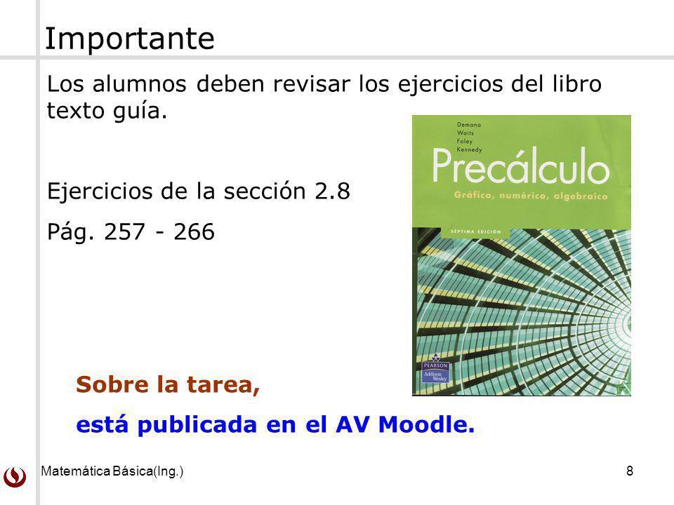 Matemática Básica(Ing.)8 Los alumnos deben revisar los ejercicios del libro texto guía. Ejercicios de la sección 2.8 Pág. 257 - 266 Sobre la tarea, es