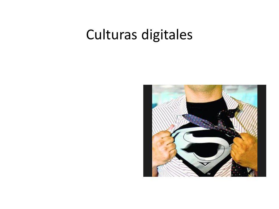 Culturas digitales Más que oportunidades… SUPERPODERES: -Inteligencia colectiva -Información fluida -Organización -Valores nuevos -Participación Somos los héroes que hemos estado esperando.