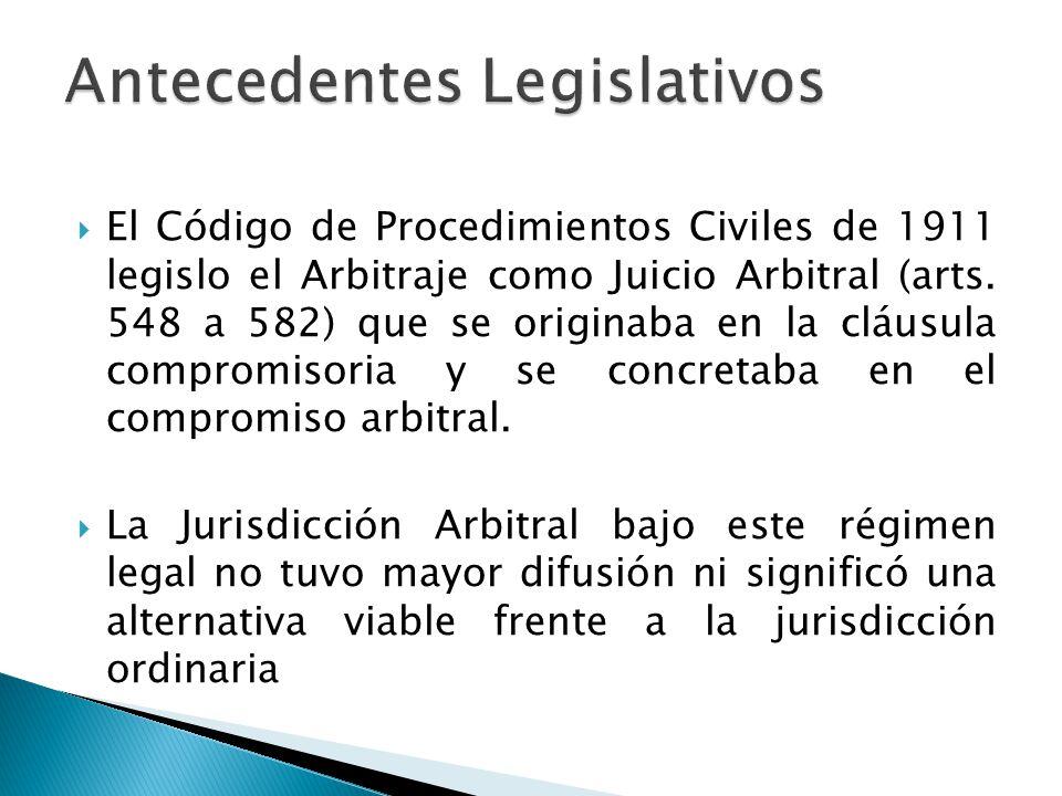 El Código de Procedimientos Civiles de 1911 legislo el Arbitraje como Juicio Arbitral (arts. 548 a 582) que se originaba en la cláusula compromisoria