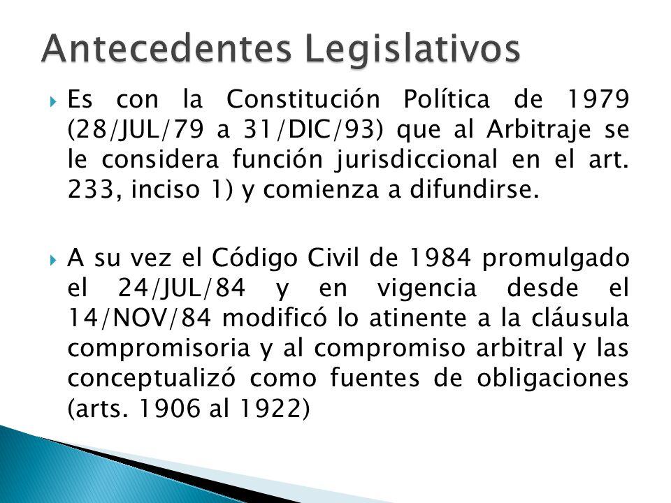 Es con la Constitución Política de 1979 (28/JUL/79 a 31/DIC/93) que al Arbitraje se le considera función jurisdiccional en el art. 233, inciso 1) y co