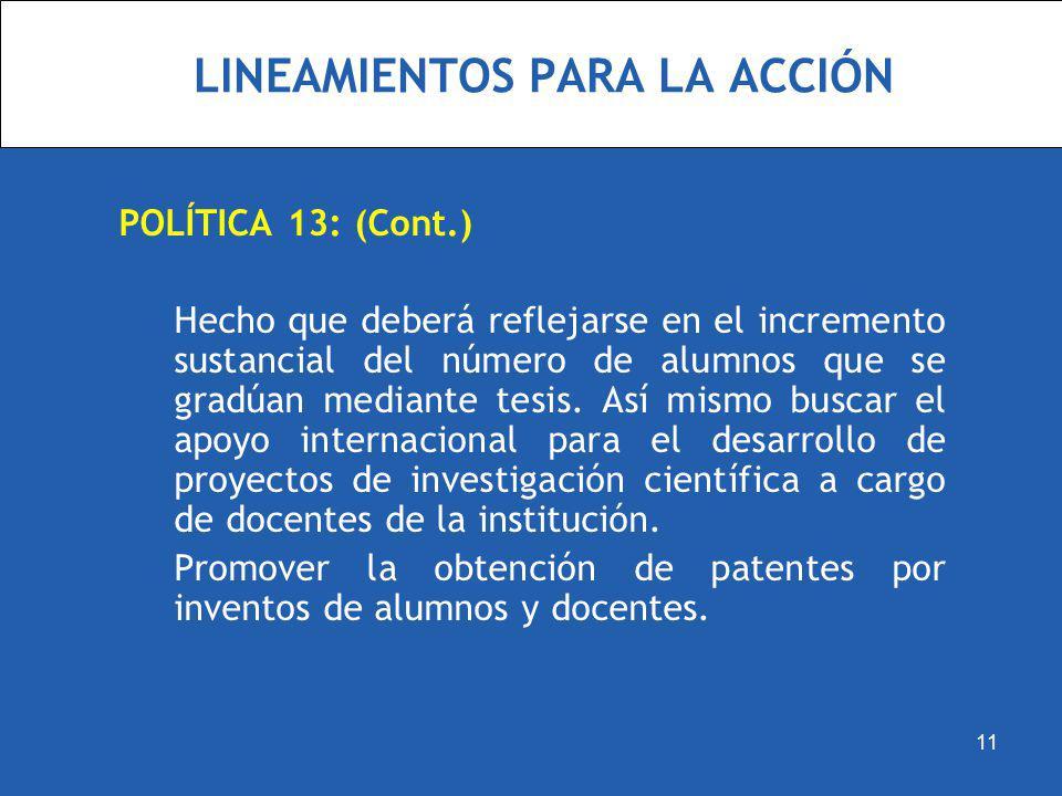LINEAMIENTOS PARA LA ACCIÓN POLÍTICA 13: (Cont.) Hecho que deberá reflejarse en el incremento sustancial del número de alumnos que se gradúan mediante