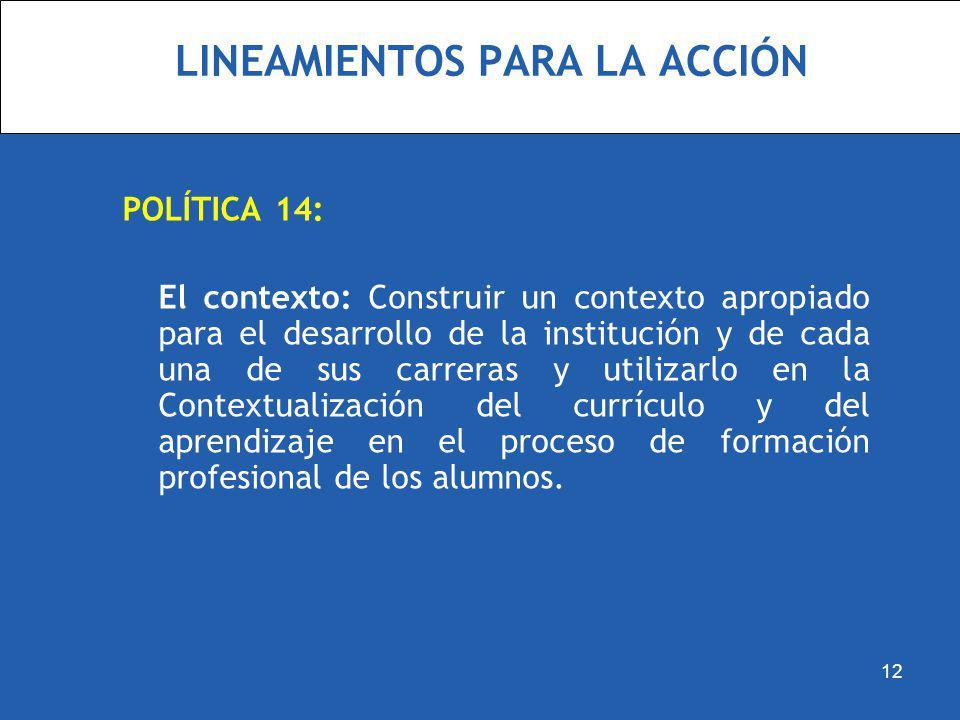 LINEAMIENTOS PARA LA ACCIÓN POLÍTICA 14: El contexto: Construir un contexto apropiado para el desarrollo de la institución y de cada una de sus carrer