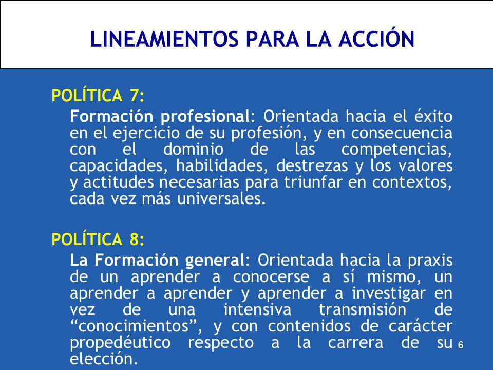LINEAMIENTOS PARA LA ACCIÓN POLÍTICA 7: Formación profesional: Orientada hacia el éxito en el ejercicio de su profesión, y en consecuencia con el domi
