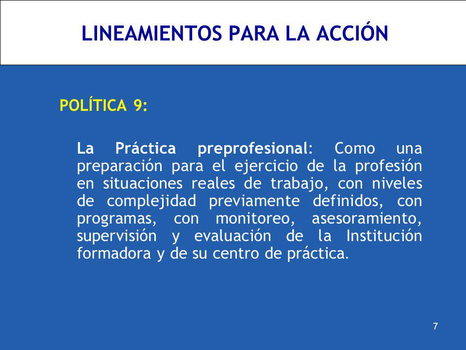 LINEAMIENTOS PARA LA ACCIÓN POLÍTICA 9: La Práctica preprofesional: Como una preparación para el ejercicio de la profesión en situaciones reales de tr
