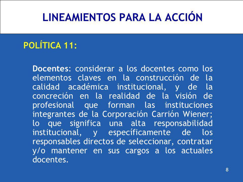 LINEAMIENTOS PARA LA ACCIÓN POLÍTICA 11: Docentes: considerar a los docentes como los elementos claves en la construcción de la calidad académica inst