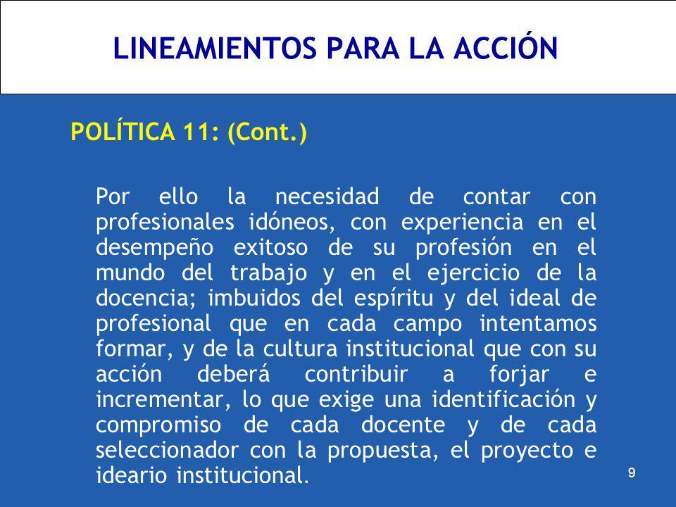 LINEAMIENTOS PARA LA ACCIÓN POLÍTICA 11: (Cont.) Por ello la necesidad de contar con profesionales idóneos, con experiencia en el desempeño exitoso de