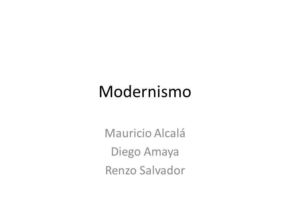 Modernismo Mauricio Alcalá Diego Amaya Renzo Salvador