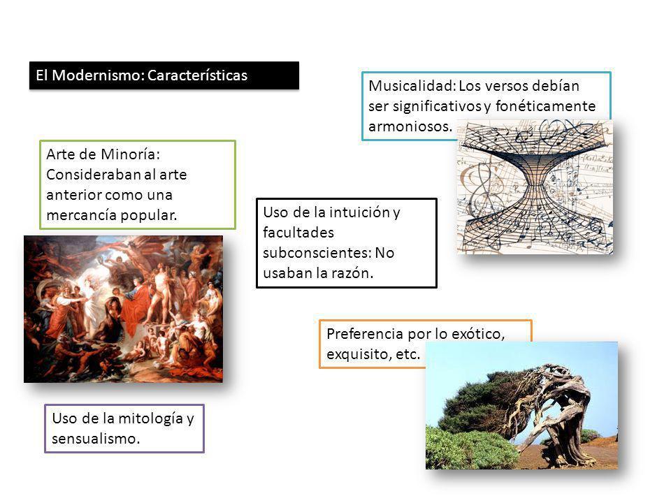 El Modernismo: Características Musicalidad: Los versos debían ser significativos y fonéticamente armoniosos. Arte de Minoría: Consideraban al arte ant