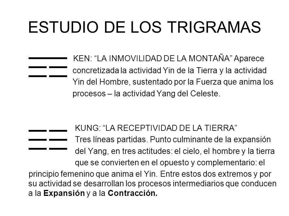 ESTUDIO DE LOS TRIGRAMAS KEN: LA INMOVILIDAD DE LA MONTAÑA Aparece concretizada la actividad Yin de la Tierra y la actividad Yin del Hombre, sustentad