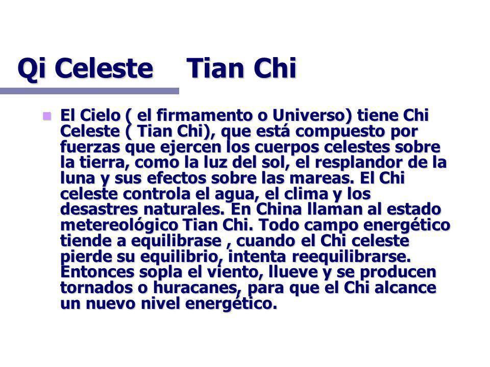 Qi Celeste Tian Chi El Cielo ( el firmamento o Universo) tiene Chi Celeste ( Tian Chi), que está compuesto por fuerzas que ejercen los cuerpos celestes sobre la tierra, como la luz del sol, el resplandor de la luna y sus efectos sobre las mareas.