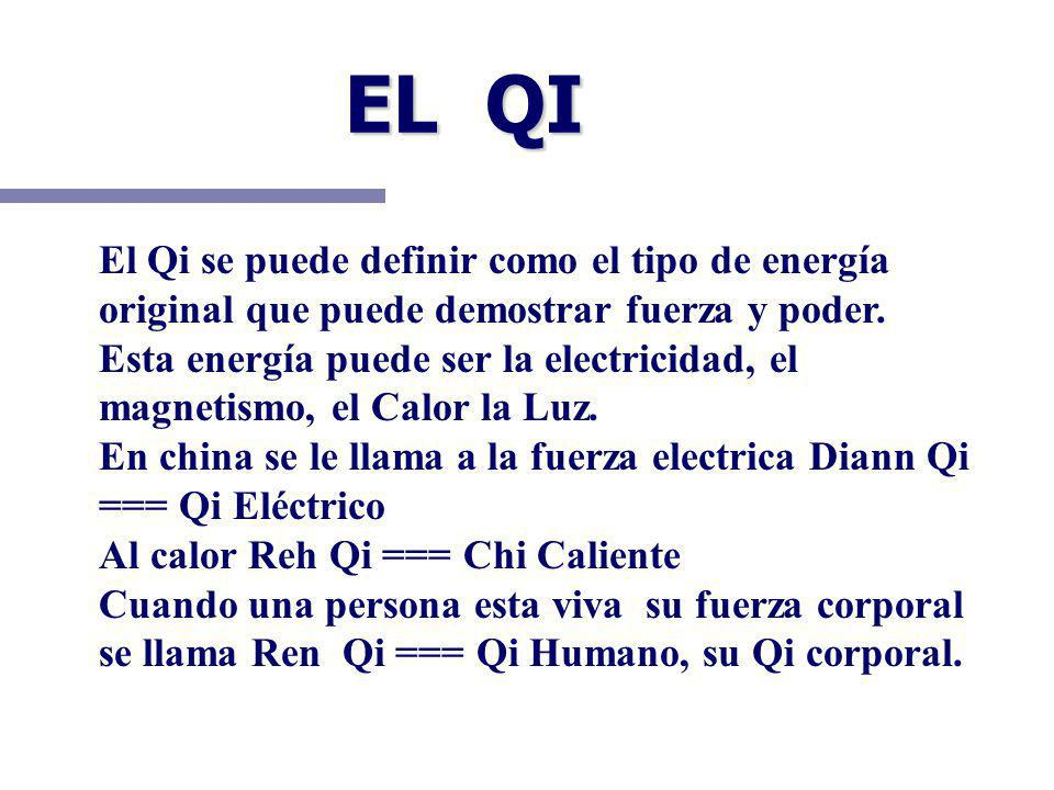 EL QI El Qi se puede definir como el tipo de energía original que puede demostrar fuerza y poder. Esta energía puede ser la electricidad, el magnetism