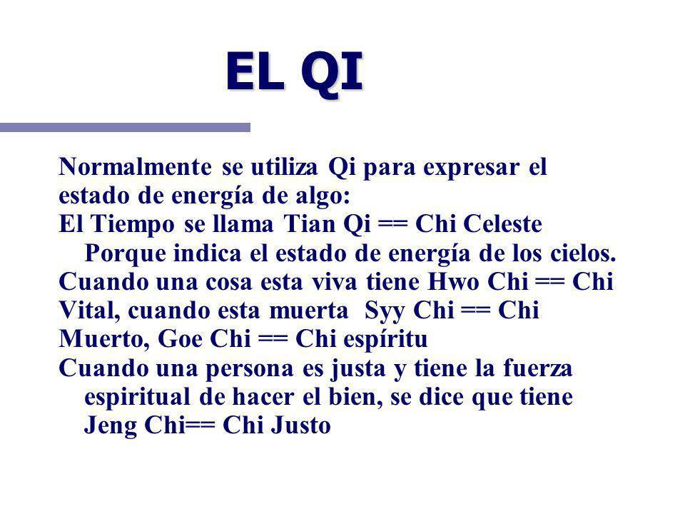 EL QI Normalmente se utiliza Qi para expresar el estado de energía de algo: El Tiempo se llama Tian Qi == Chi Celeste Porque indica el estado de energía de los cielos.