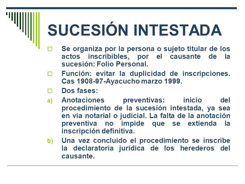SUCESIÓN INTESTADA Se organiza por la persona o sujeto titular de los actos inscribibles, por el causante de la sucesión: Folio Personal. Función: evi