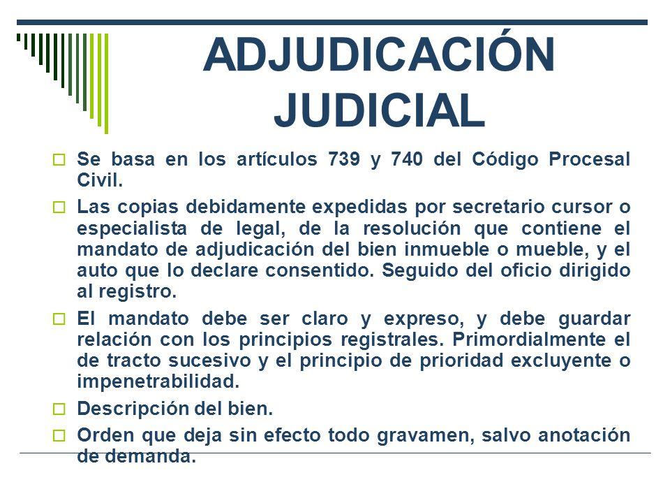 ADJUDICACIÓN JUDICIAL Se basa en los artículos 739 y 740 del Código Procesal Civil. Las copias debidamente expedidas por secretario cursor o especiali