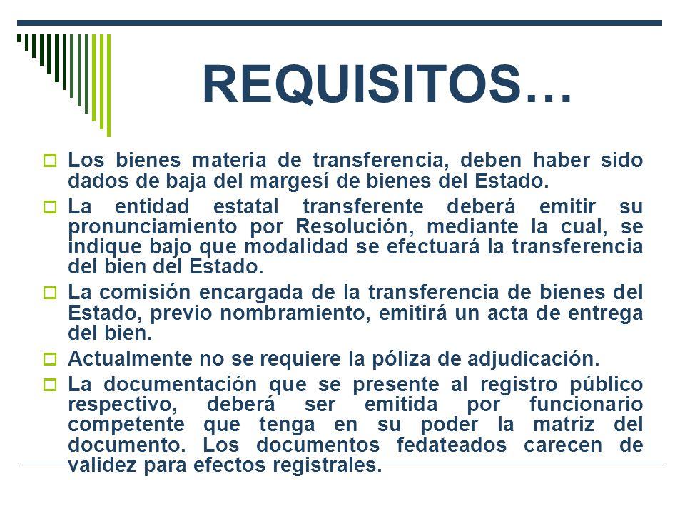 REQUISITOS… Los bienes materia de transferencia, deben haber sido dados de baja del margesí de bienes del Estado. La entidad estatal transferente debe