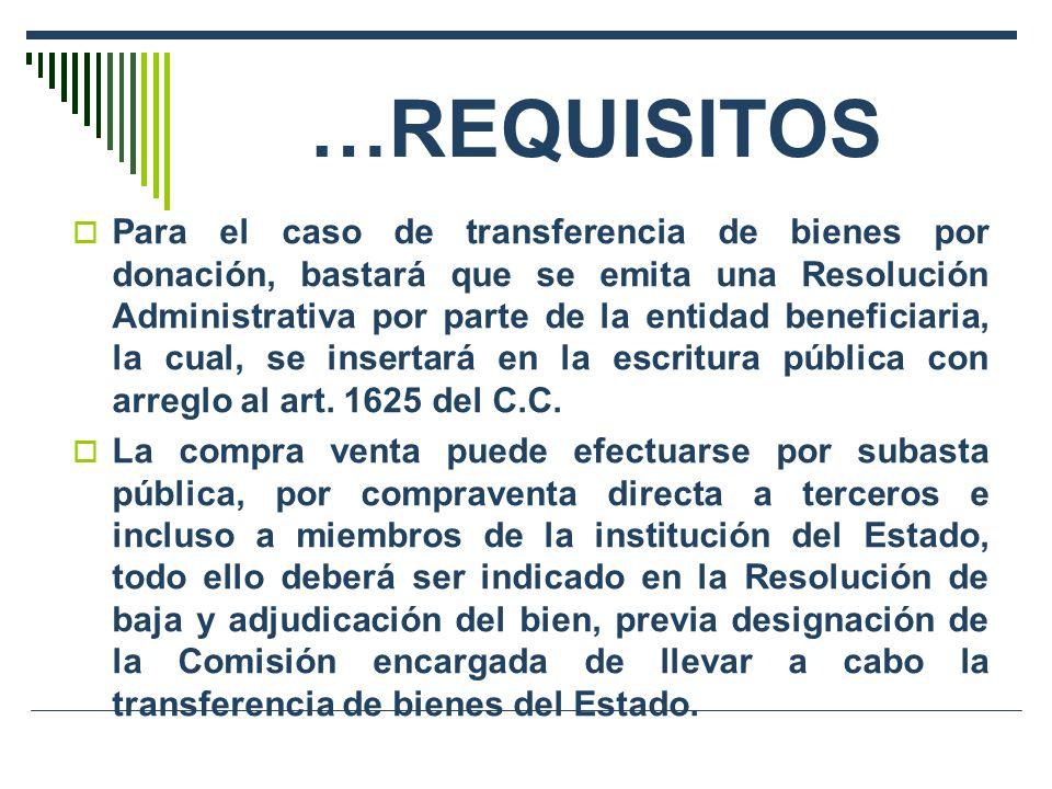 …REQUISITOS Para el caso de transferencia de bienes por donación, bastará que se emita una Resolución Administrativa por parte de la entidad beneficia