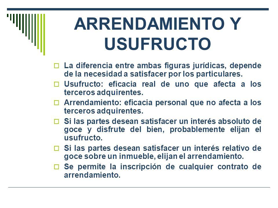 ARRENDAMIENTO Y USUFRUCTO La diferencia entre ambas figuras jurídicas, depende de la necesidad a satisfacer por los particulares. Usufructo: eficacia