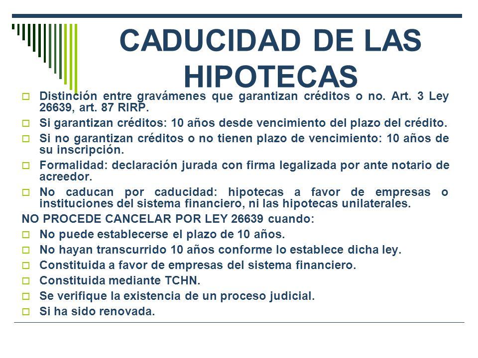 CADUCIDAD DE LAS HIPOTECAS Distinción entre gravámenes que garantizan créditos o no. Art. 3 Ley 26639, art. 87 RIRP. Si garantizan créditos: 10 años d