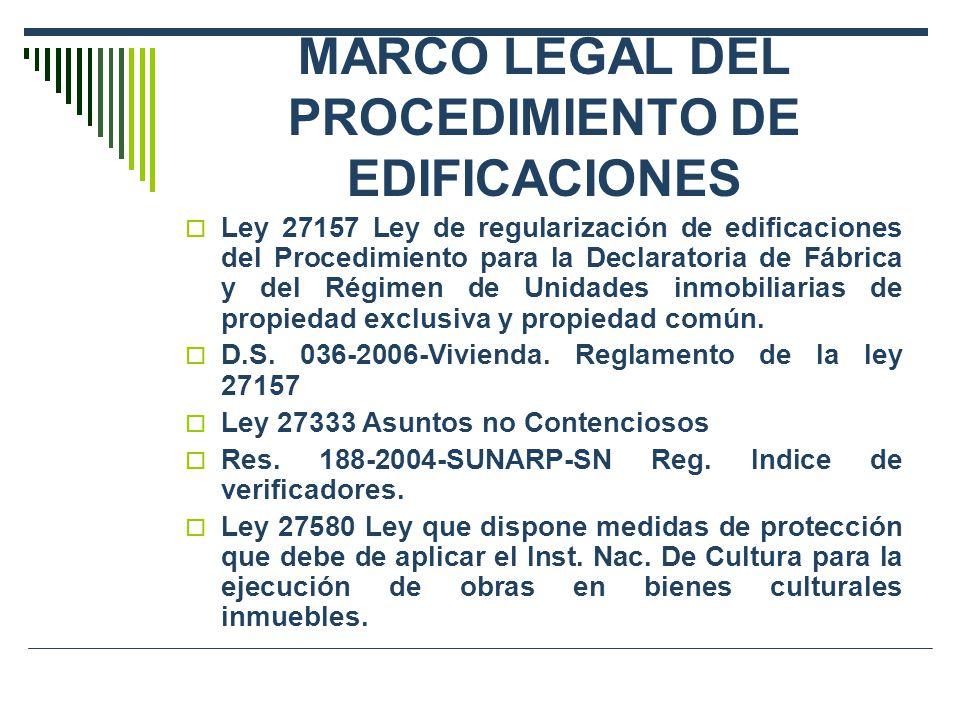 MARCO LEGAL DEL PROCEDIMIENTO DE EDIFICACIONES Ley 27157 Ley de regularización de edificaciones del Procedimiento para la Declaratoria de Fábrica y de