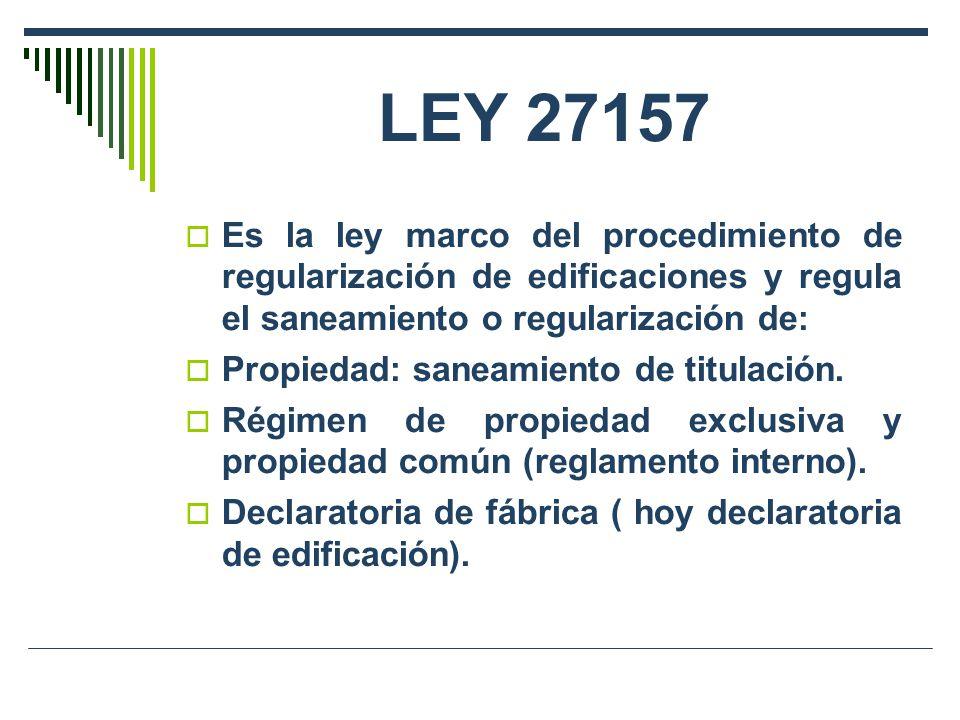 LEY 27157 Es la ley marco del procedimiento de regularización de edificaciones y regula el saneamiento o regularización de: Propiedad: saneamiento de titulación.