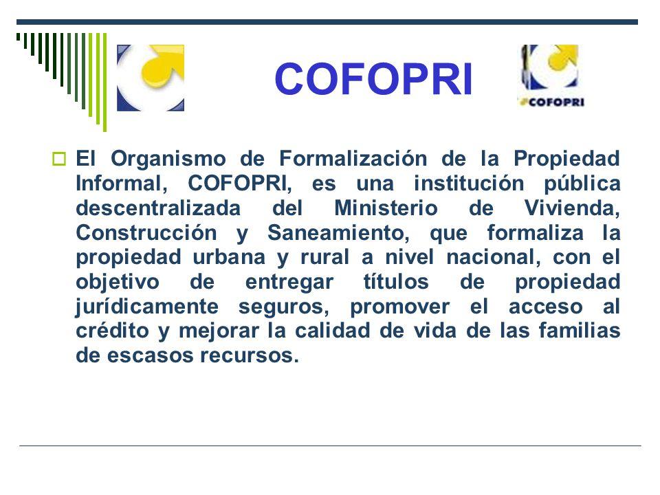 COFOPRI El Organismo de Formalización de la Propiedad Informal, COFOPRI, es una institución pública descentralizada del Ministerio de Vivienda, Constr