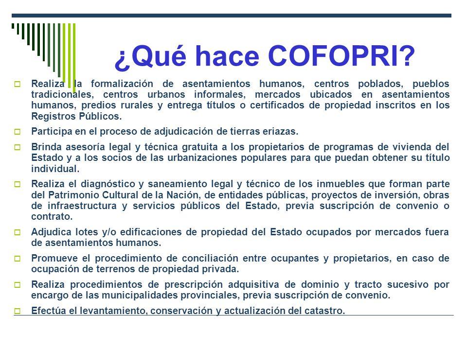 ¿Qué hace COFOPRI? Realiza la formalización de asentamientos humanos, centros poblados, pueblos tradicionales, centros urbanos informales, mercados ub