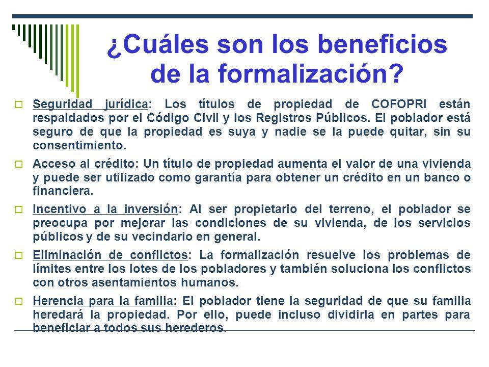 ¿Cuáles son los beneficios de la formalización? Seguridad jurídica: Los títulos de propiedad de COFOPRI están respaldados por el Código Civil y los Re