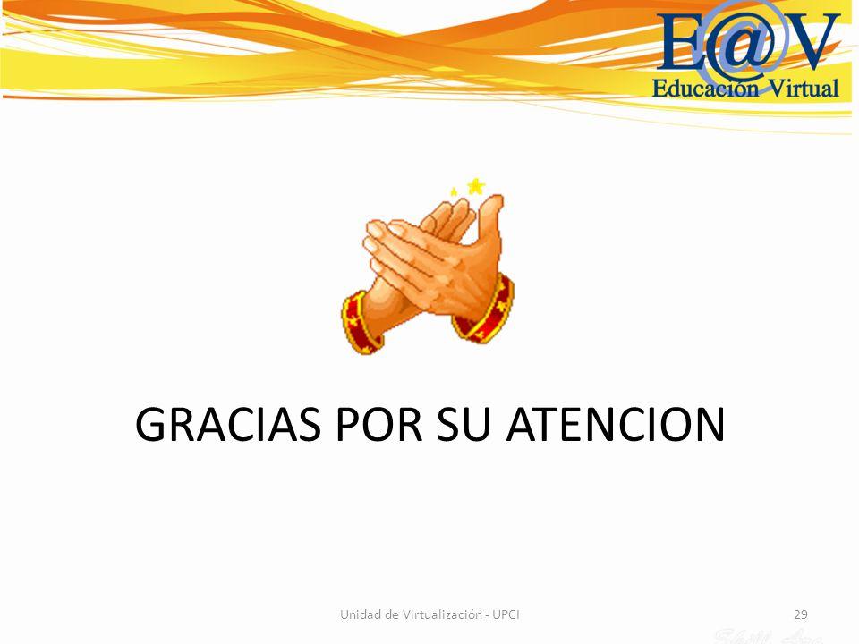 29 GRACIAS POR SU ATENCION Unidad de Virtualización - UPCI