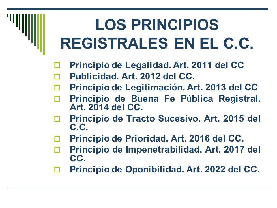 LOS PRINCIPIOS REGISTRALES EN EL C.C. Principio de Legalidad. Art. 2011 del CC Publicidad. Art. 2012 del CC. Principio de Legitimación. Art. 2013 del